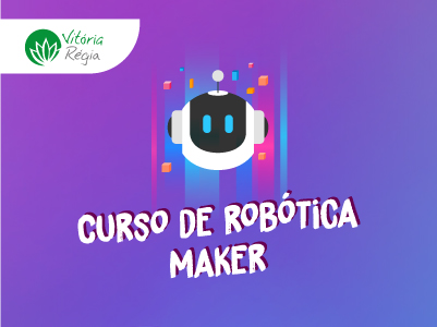 Robótica Maker (Fundamental I) – Colégio Vitória-Régia 2020 – 60H